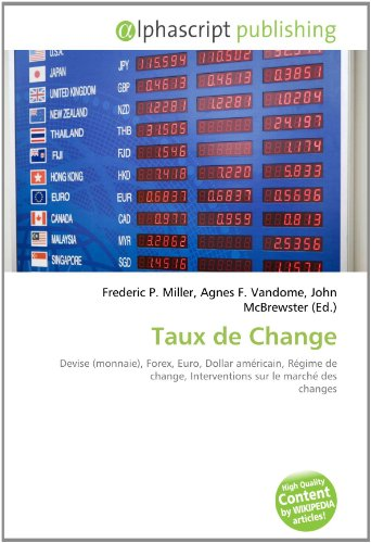 9786133840294: Taux de Change: Devise (monnaie), Forex, Euro, Dollar américain, Régime de change, Interventions sur le marché des changes
