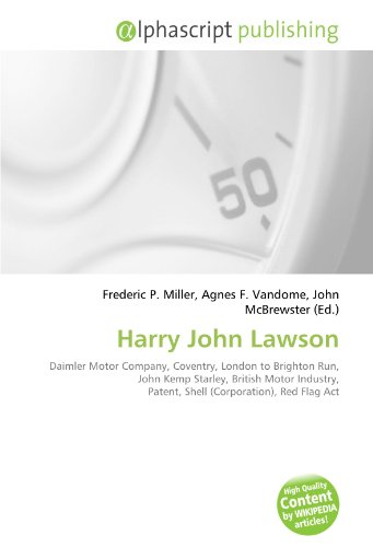 9786133843219: Harry John Lawson: Daimler Motor Company, Coventry, London to Brighton Run, John Kemp Starley, British Motor Industry, Patent, Shell (Corporation), Red Flag Act