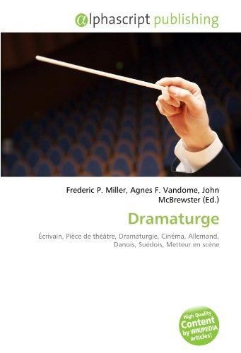 9786133843899: Dramaturge: �crivain, Pi�ce de th��tre, Dramaturgie, Cin�ma, Allemand, Danois, Su�dois, Metteur en sc�ne