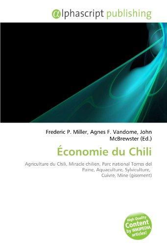 9786133853799: Économie du Chili: Agriculture du Chili, Miracle chilien, Parc national Torres del Paine, Aquaculture, Sylviculture, Cuivre, Mine (gisement)
