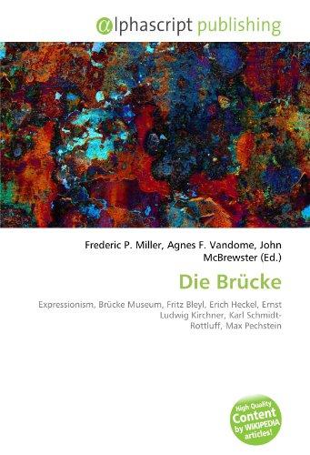 9786133855090: Die Brücke: Expressionism, Brücke Museum, Fritz Bleyl, Erich Heckel, Ernst Ludwig Kirchner, Karl Schmidt- Rottluff, Max Pechstein