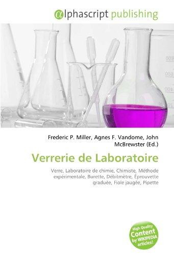 9786133859920: Verrerie de Laboratoire: Verre, Laboratoire de chimie, Chimiste, Méthode expérimentale, Burette, Débitmètre, Éprouvette graduée, Fiole jaugée, Pipette