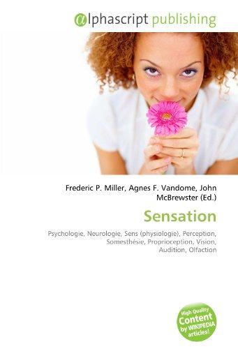 9786133877061: Sensation: Psychologie, Neurologie, Sens (physiologie), Perception, Somesthésie, Proprioception, Vision, Audition, Olfaction