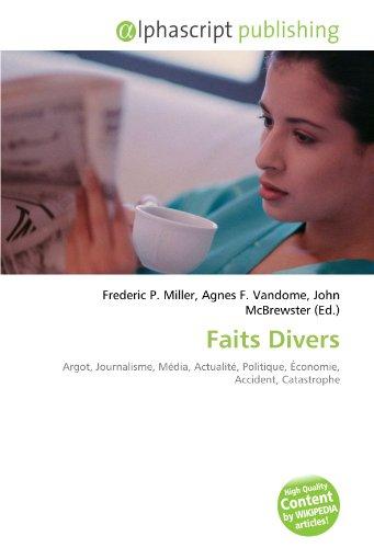 9786133884748: Faits Divers: Argot, Journalisme, Média, Actualité, Politique, Économie, Accident, Catastrophe