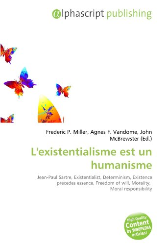 9786133889743: L'existentialisme est un humanisme: Jean-Paul Sartre, Existentialist, Determinism, Existence precedes essence, Freedom of will, Morality, Moral responsibility