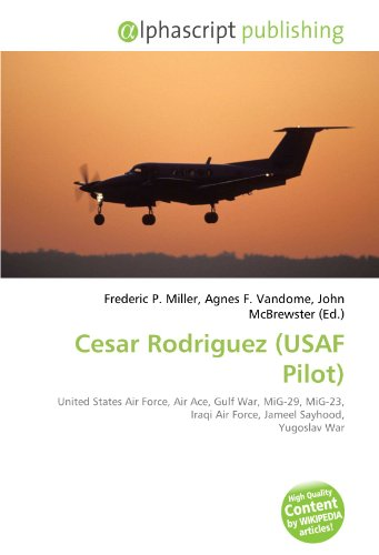 9786133902398: Cesar Rodriguez (USAF Pilot): United States Air Force, Air Ace, Gulf War, MiG-29, MiG-23, Iraqi Air Force, Jameel Sayhood, Yugoslav War