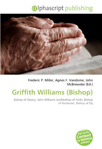 9786133920415: Griffith Williams (Bishop): Bishop of Ossory, John Williams (archbishop of York), Bishop of Rochester, Bishop of Ely