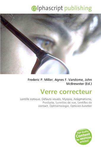 9786133923287: Verre correcteur: Lentille optique, Défauts visuels, Myopie, Astigmatisme, Presbytie, Lunettes de vue, Lentilles de contact, Ophtalmologie, Opticien-lunetier
