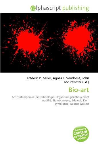 9786133925465: Bio-art: Art contemporain, Biotechnologie, Organisme g�n�tiquement modifi�, Biom�canique, Eduardo Kac, Symbiotica, George Gessert