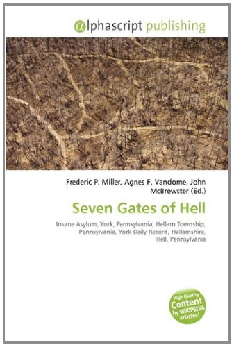 9786133945548: Seven Gates of Hell: Insane Asylum, York, Pennsylvania, Hellam Township, Pennsylvania, York Daily Record, Hallamshire, Hell, Pennsylvania