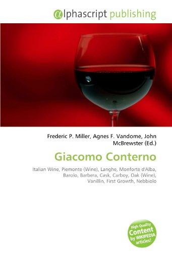 9786133953826: Giacomo Conterno: Italian Wine, Piemonte (Wine), Langhe, Monforte d'Alba, Barolo, Barbera, Cask, Carboy, Oak (Wine), Vanillin, First Growth, Nebbiolo