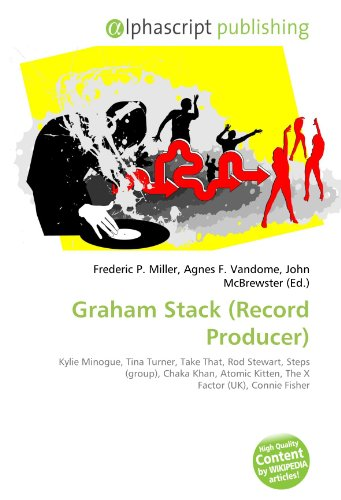 9786133962194: Graham Stack (Record Producer): Kylie Minogue, Tina Turner, Take That, Rod Stewart, Steps (group), Chaka Khan, Atomic Kitten, The X Factor (UK), Connie Fisher