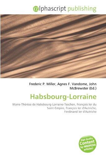9786133968967: Habsbourg-Lorraine: Marie-Th�r�se de Habsbourg-Lorraine-Teschen, Fran�ois Ier du Saint-Empire, Fran�ois Ier d'Autriche, Ferdinand Ier d'Autriche