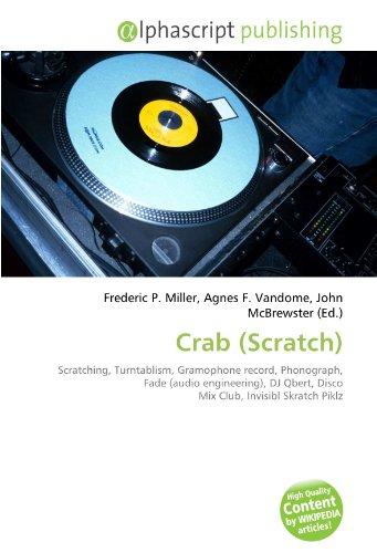 9786133973015: Crab (Scratch): Scratching, Turntablism, Gramophone record, Phonograph, Fade (audio engineering), DJ Qbert, Disco Mix Club, Invisibl Skratch Piklz