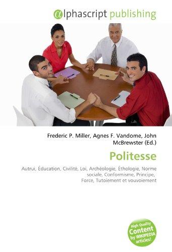 9786133973688: Politesse: Autrui, Éducation, Civilité, Loi, Archéologie, Éthologie, Norme sociale, Conformisme, Principe, Force, Tutoiement et vouvoiement