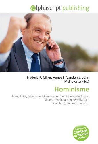 9786133977433: Hominisme: Masculinité, Misogynie, Misandrie, Antiféminisme, Machisme, Violence conjugale, Robert Bly, Cali (chanteur), Paternité imposée