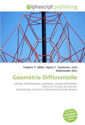 9786133978218: Géométrie Différentielle: Dérivée, Mathématiques, Géométrie, Variété différentielle, Dérivation, Principe de relativité, Espace-temps, Courbure, Théorème de la boule chevelue