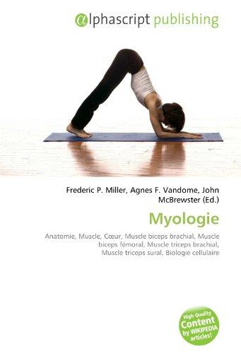 9786133982505: Myologie: Anatomie, Muscle, Coeur, Muscle biceps brachial, Muscle biceps fémoral, Muscle triceps brachial, Muscle triceps sural, Biologie cellulaire