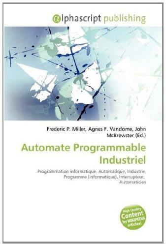9786133985957: Automate Programmable Industriel: Programmation informatique, Automatique, Industrie, Programme (informatique), Interrupteur, Automaticien