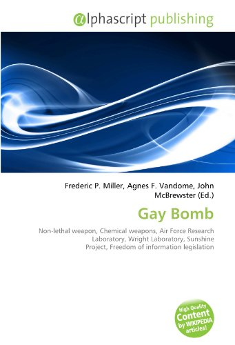9786133986541: Gay Bomb: Non-lethal weapon, Chemical weapons, Air Force Research Laboratory, Wright Laboratory, Sunshine Project, Freedom of information legislation