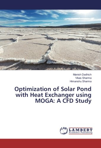 Optimization of Solar Pond with Heat Exchanger using MOGA: A CFD Study: Manish Dadhich