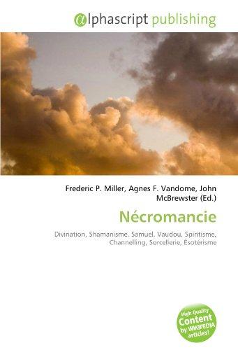 9786134003858: Nécromancie: Divination, Shamanisme, Samuel, Vaudou, Spiritisme, Channelling, Sorcellerie, Ésotérisme