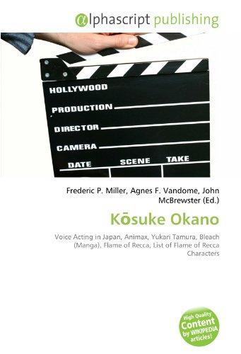 9786134020398: Kosuke Okano: Voice Acting in Japan, Animax, Yukari Tamura, Bleach (Manga), Flame of Recca, List of Flame of Recca Characters