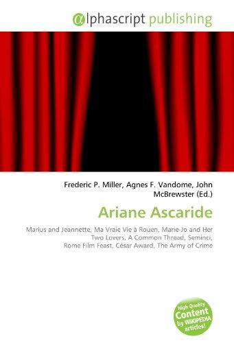 9786134024594: Ariane Ascaride: Marius and Jeannette, Ma Vraie Vie � Rouen, Marie-Jo and Her Two Lovers, A Common Thread, Seminci, Rome Film Feast, C�sar Award, The Army of Crime