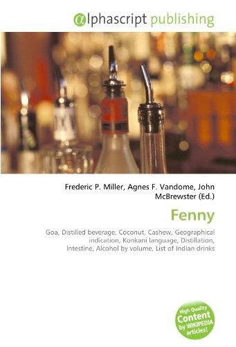 9786134030250: Fenny: Goa, Distilled beverage, Coconut, Cashew, Geographical indication, Konkani language, Distillation, Intestine, Alcohol by volume, List of Indian drinks