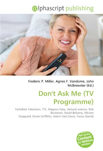 9786134033473: Don't Ask Me (TV Programme): Yorkshire Television, ITV, Magnus Pyke, Natural science, Rob Buckman, David Bellamy, Miriam Stoppard, Derek Griffiths, Adam Hart-Davis, Focus (band)