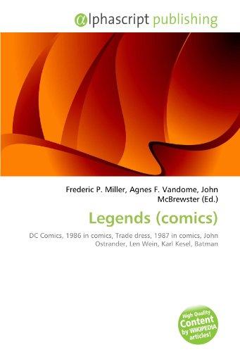 9786134042628: Legends (comics): DC Comics, 1986 in comics, Trade dress, 1987 in comics, John Ostrander, Len Wein, Karl Kesel, Batman