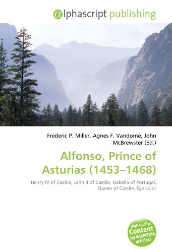 9786134043168: Alfonso, Prince of Asturias (1453–1468): Henry IV of Castile, John II of Castile, Isabella of Portugal, Queen of Castile, Eye color