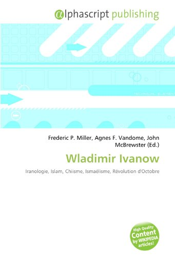 9786134045285: Wladimir Ivanow: Iranologie, Islam, Chiisme, Isma�lisme, R�volution d'Octobre