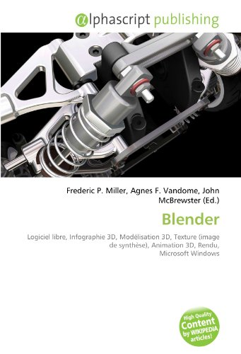 9786134045438: Blender: Logiciel libre, Infographie 3D, Mod�lisation 3D, Texture (image de synth�se), Animation 3D, Rendu, Microsoft Windows