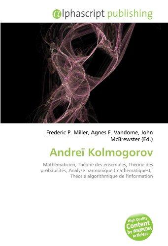9786134052696: Andreï Kolmogorov: Mathématicien, Théorie des ensembles, Théorie des probabilités, Analyse harmonique (mathématiques), Théorie algorithmique de l'information