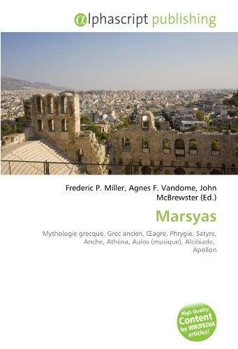 9786134054348: Marsyas: Mythologie grecque, Grec ancien, OEagre, Phrygie, Satyre, Anche, Athéna, Aulos (musique), Alcibiade, Apollon