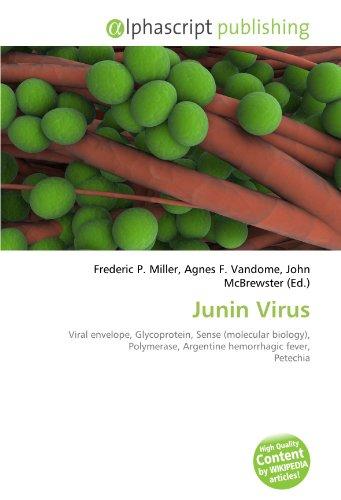 9786134059657: Junin Virus: Viral envelope, Glycoprotein, Sense (molecular biology), Polymerase, Argentine hemorrhagic fever, Petechia