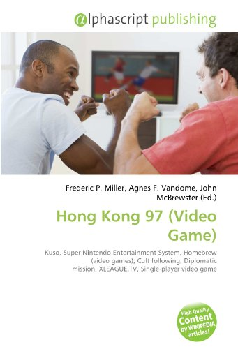 9786134059893: Hong Kong 97 (Video Game): Kuso, Super Nintendo Entertainment System, Homebrew (video games), Cult following, Diplomatic mission, XLEAGUE.TV, Single-player video game