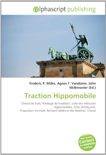 9786134074988: Traction Hippomobile: Cheval de trait, Attelage de tradition, Liste des v�hicules hippomobiles, Char (Antiquit�), Propulsion animale, Richard Lefebvre des No�ttes, Cheval