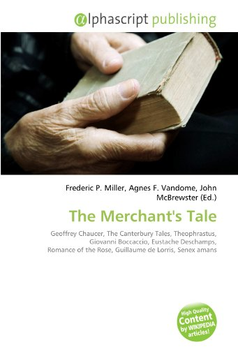 9786134083898: The Merchant's Tale: Geoffrey Chaucer, The Canterbury Tales, Theophrastus, Giovanni Boccaccio, Eustache Deschamps, Romance of the Rose, Guillaume de Lorris, Senex amans