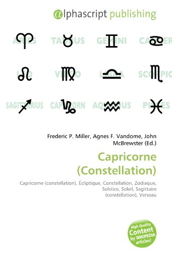 9786134086998: Capricorne (Constellation): Capricorne (constellation), Écliptique, Constellation, Zodiaque, Solstice, Soleil, Sagittaire (constellation), Verseau