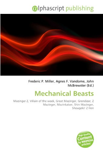 9786134090063: Mechanical Beasts: Mazinger Z, Villain of the week, Great Mazinger, Grendizer, Z Mazinger, Mazinkaiser, Shin Mazinger, Shougeki! Z Hen