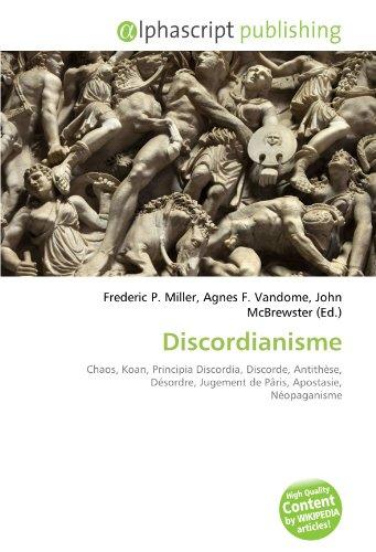 9786134096973: Discordianisme: Chaos, Koan, Principia Discordia, Discorde, Antith�se, D�sordre, Jugement de P�ris, Apostasie, N�opaganisme