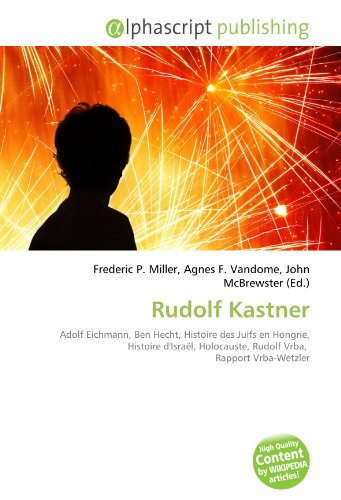 9786134112949: Rudolf Kastner: Adolf Eichmann, Ben Hecht, Histoire des Juifs en Hongrie, Histoire d'Israël, Holocauste, Rudolf Vrba, Rapport Vrba-Wetzler