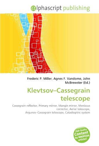 9786134114288: Klevtsov-Cassegrain telescope: Cassegrain reflector, Primary mirror, Mangin mirror, Meniscus corrector, Aerial telescope, Argunov-Cassegrain telescope, Catadioptric system