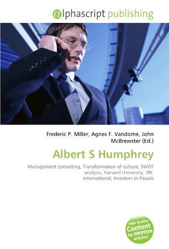 9786134120418: Albert S Humphrey: Management consulting, Transformation of culture, SWOT analysis, Harvard University, SRI International, Investors in People