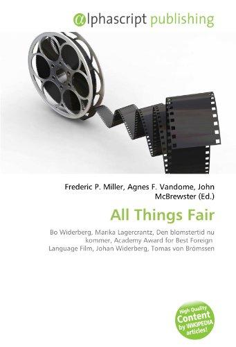 9786134128902: All Things Fair: Bo Widerberg, Marika Lagercrantz, Den blomstertid nu kommer, Academy Award for Best Foreign Language Film, Johan Widerberg, Tomas von Brömssen