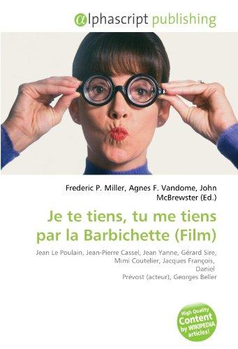 9786134141116: Je te tiens, tu me tiens par la Barbichette (Film): Jean Le Poulain, Jean-Pierre Cassel, Jean Yanne, Gérard Sire, Mimi Coutelier, Jacques François, Daniel Prévost (acteur), Georges Beller