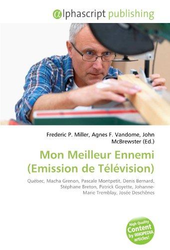 9786134149297: Mon Meilleur Ennemi (Emission de Télévision): Québec, Macha Grenon, Pascale Montpetit, Denis Bernard, Stéphane Breton, Patrick Goyette, Johanne- Marie Tremblay, Josée Deschênes