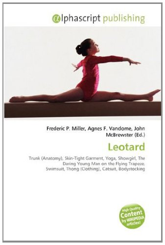 9786134160063: Leotard: Trunk (Anatomy), Skin-Tight Garment, Yoga, Showgirl, The Daring Young Man on the Flying Trapeze, Swimsuit, Thong (Clothing), Catsuit, Bodystocking